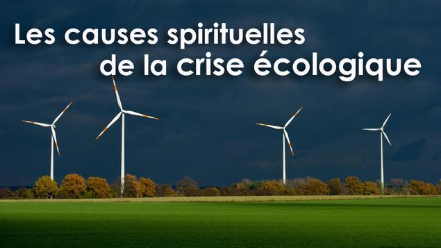 Écologie : les causes spirituelles du désastre