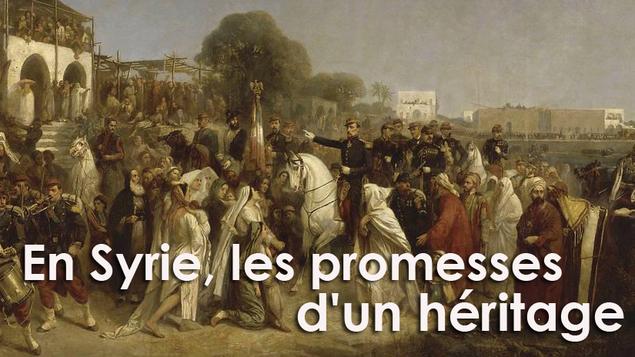 La France et la Syrie : les promesses d'une longue amitié