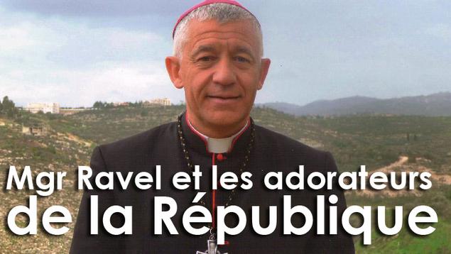 Mgr Luc Ravel : « Le chrétien et les adorateurs de la République »
