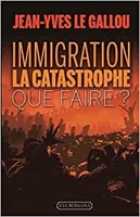 Immigration : la catastrophe Que faire ?