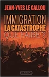Immigration : la Catastrophe. Que faire ?