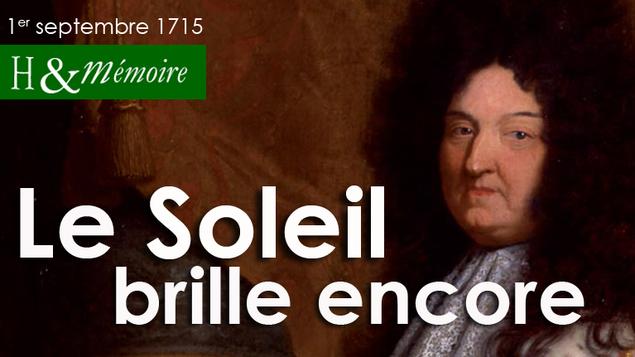 Louis XIV : le Soleil brille encore