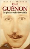 René Guénon, le philosophe invisible