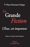 La Grande Fiction. L'Etat, cet imposteur.